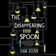 The Disappearing Spoon - And Other True Tales of Rivalry, Adventure, and the History of the World from the Periodic Table of the Elements (Young Readers Edition) audiobook by Sam Kean