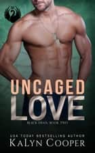 Uncaged Love - Black Swan Series, #2 ebook by