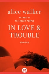 In Love & Trouble: Stories - Stories ebook by Alice Walker