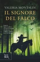 Il signore del falco ebook by Valeria Montaldi