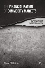 The Financialization of Commodity Markets - Investing During Times of Transition ebook by A. Zaremba,Iver B. Neumann