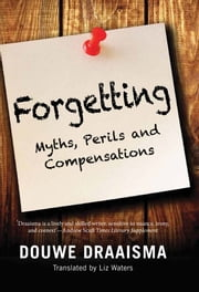 Forgetting - Myths, Perils and Compensations ebook by Douwe Draaisma