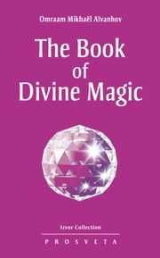 The Book of Divine Magic ebook by Omraam Mikhaël Aïvanhov