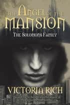 The Angel of the Mansion - The Solomon Family ebook by Victoria Rich