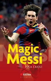 Magic Messi ebook by Luca Caioli, Sophie Bustos