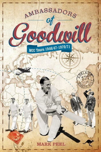 Ambassadors of Goodwill - MCC Tours 1946/47-1970/71 ebook by Mark Peel