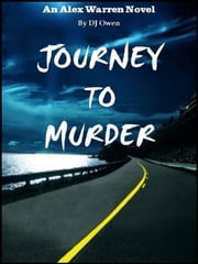 Journey to Murder (An Alex Warren Novel) ebook by DJ Owen