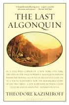 The Last Algonquin ebook by Theodore Kazimiroff