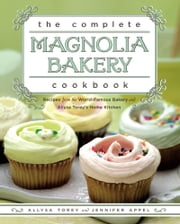 The Complete Magnolia Bakery Cookbook - Recipes from the World-Famous Bakery and Allysa To ebook by Jennifer Appel,Allysa Torey
