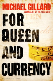 For Queen and Currency - Audacious fraud, greed and gambling at Buckingham Palace ebook by Michael Gillard