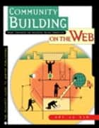 Community Building on the Web - Secret Strategies for Successful Online Communities ebook by Amy Jo Kim