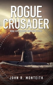 Rogue Crusader (for fans of Tom Clancy, Larry Bond, and Dale Brown) ebook by John Monteith
