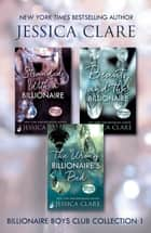 Billionaire Boys Club Collection 1: Stranded With A Billionaire, Beauty And The Billionaire, The Wrong Billionaire's Bed ebook by Jessica Clare