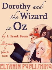 Dorothy and the Wizard in Oz [Illustrated] ebook by L. Frank Baum,Eltanin Publishing