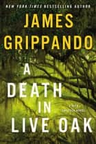 A Death in Live Oak - A Jack Swyteck Novel E-bok by James Grippando