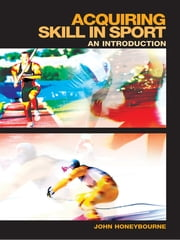 Acquiring Skill in Sport: An Introduction ebook by John Honeybourne