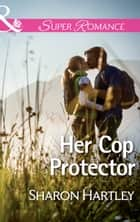 Her Cop Protector (Mills & Boon Superromance) ebook by Sharon Hartley