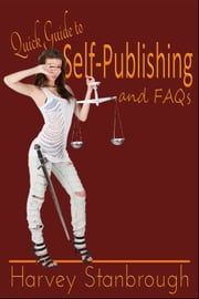 Quick Guide to Self-Publishing & FAQs ebook by Harvey Stanbrough