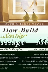 How to Build a Lasting Marriage: Lessons from Bible Couples ebook by Elmer Towns