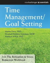 Time Management and Goal Setting - The Relaxation and Stress Reduction Workbook Chapter Singles ebook by Martha Davis, PhD,Elizabeth Robbins Eshelman, MSW,Matthew McKay, PhD
