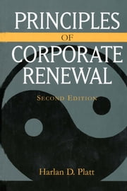 Principles of Corporate Renewal, Second Edition ebook by Harlan D. Platt