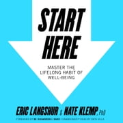 Start Here - Master the Lifelong Habit of Well-Being Áudiolivro by Eric Langshur, Nate Klemp PhD