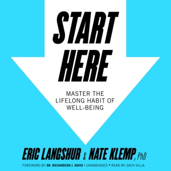Start Here - Master the Lifelong Habit of Well-Being audiobook by Eric Langshur,Nate Klemp PhD