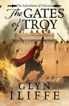 The Gates of Troy eBook by Glyn Iliffe