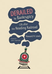 Derailed by Bankruptcy - Life after the Reading Railroad ebook by Howard H. Lewis,John C. Spychalski