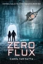 Zero Flux - Central Galactic Concordance Book 2.5 (Novella) ebook by Carol Van Natta