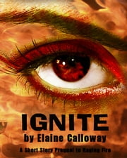 Ignite - A short story prequel to Raging Fire ebook by Elaine Calloway