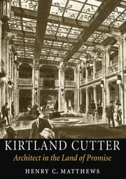 Kirtland Cutter - Architect in the Land of Promise ebook by Henry C. Matthews