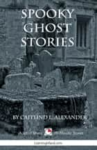Spooky Ghost Stories: A Collection of 15-Minute Ghost Stories ebook by Caitlind L. Alexander