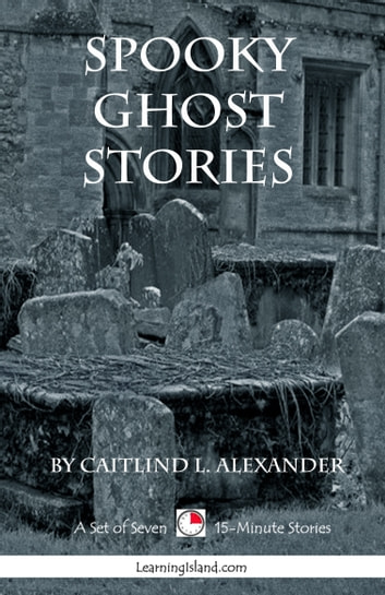 Spooky Ghost Stories: A Collection of Seven 15-Minute Stories
