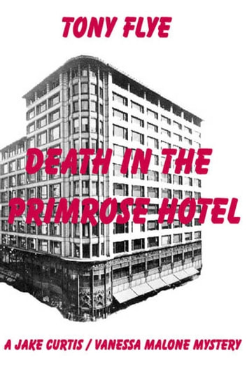 Death in the Primrose Hotel, A Jake Curtis / Vanessa Malone Mystery ebook by Tony Flye