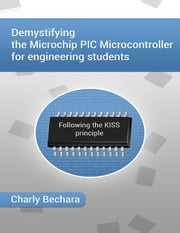 Demystifying the Microchip PIC Microcontroller for Engineering Students ebook by Charly Bechara