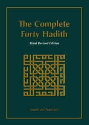 The Complete Forty Hadith ebook by Imam an-Nawawi