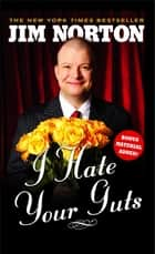 I Hate Your Guts ebook by Jim Norton
