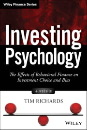 Investing Psychology - The Effects of Behavioral Finance on Investment Choice and Bias ebook by Tim Richards