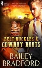 Belt Buckles and Cowboy Boots ebook by Bailey Bradford