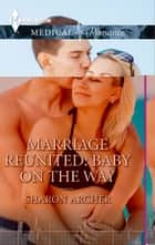 Marriage Reunited: Baby on the Way ebook by Sharon Archer