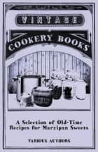 A Selection of Old-Time Recipes for Marzipan Sweets ebook by Various