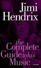 Jimi Hendrix: The Complete Guide to His Music ebook by Peter Doggett