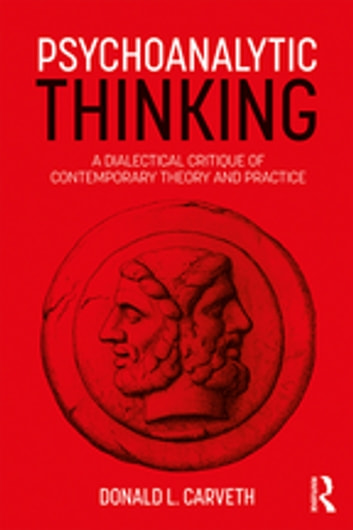 Psychoanalytic Thinking - A Dialectical Critique of Contemporary Theory and Practice ebook by Donald L. Carveth