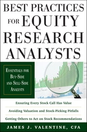 Best Practices for Equity Research Analysts: Essentials for Buy-Side and Sell-Side Analysts - Essentials for Buy-Side and Sell-Side Analysts ebook by James Valentine