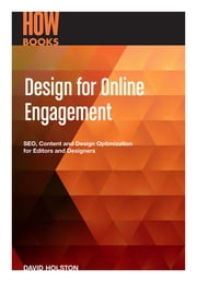 Design for Online Engagement - SEO, Content and Design Optimization for Editors and Designers ebook by David Holston