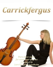 Carrickfergus Pure sheet music for woodwind quartet arranged by Lars Christian Lundholm ebook by Pure Sheet Music