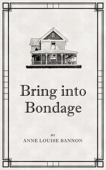 Bring Into Bondage ebook by Anne Louise Bannon