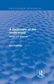 A Dictionary of the Underworld - British and American ebook by Eric Partridge