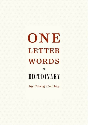 One-Letter Words, a Dictionary eBook by Craig Conley